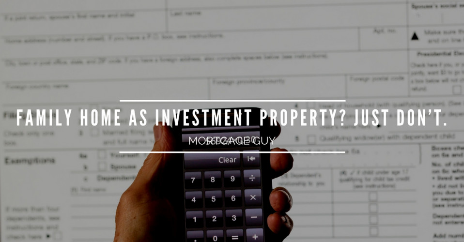 Don't keep your home as an investment property